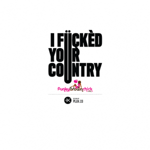 I Füçkèd Your Country